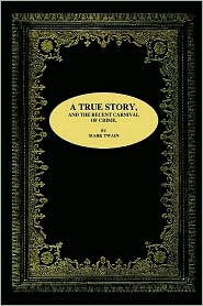 A True Story, And The Recent Carnival Of Crime - Mark Twain
