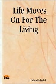 Life Moves on for the Living - Richard Scherbel