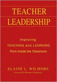 Teacher Leadership: Improving Teaching and Learning From Inside the Classroom - Barbara (Elaine) L. (Litchfield) Wilmore (Editor)