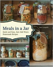 Meals in a Jar: Quick and Easy, Just-Add-Water, Homemade Recipes - Julie Languille