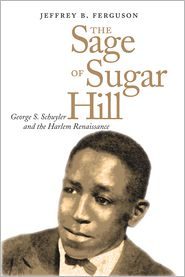 The Sage of Sugar Hill: George S. Schuyler and the Harlem Renaissance - Jeffrey Ferguson