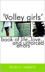 The Volley Girls' Book of Life, Love, and Unforced Errors - Karen C. Rasberry
