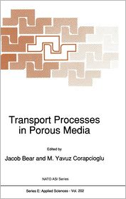 Transport Processes in Porous Media - Jacob Bear (Editor), M. Yavuz Corapcioglu (Editor)