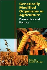 Genetically Modified Organisms in Agriculture: Economics and Politics - Gerald C. Nelson