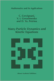 Many-Particle Dynamics and Kinetic Equations - C. Cercignani, D.Y. Petrina, Viktor Gerasimenko