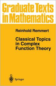 Classical Topics in Complex Function Theory - L.D. Kay (Translator), Reinhold Remmert
