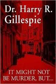 It Might Not Be Murder, But - Harry Gillespie, Dr Harry Gillespie