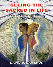 Seeing the Sacred in Life: A Guide to Living Each Day in the Present - David D. Dameron