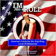 I'm on a Roll: America's Celebrity Hot Dog King, Louie Di Raimondo - Di Raimondo Louie, John C. Havens