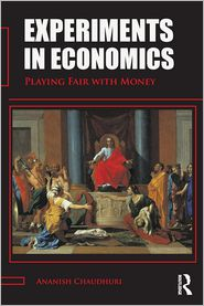Experiments in Economics: Playing Fair with Money - Ananish Chaudhuri