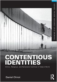 Contentious Identities: Ethnic, Religious and National Conflicts in Today's World - Daniel Chirot