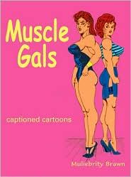 Muscle Gals - Muliebrity Brawn