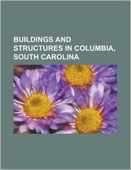Buildings And Structures In Columbia, South Carolina - Books Llc (Editor)