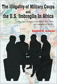 The Illegality of Military Coups and the U.S. Imbroglio In Africa - Rigobert N. Butandu
