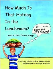 How Much Is That Hotdog in the Lunchroom?: . and Other Funny Songs - Nora Elizalde, Norma Neal, Marilyn Alvarado (Illustrator)