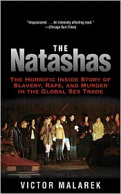 The Natashas: The Horrific Inside Story of Slavery, Rape, and Murder in the Global Sex Trade - Victor Malarek