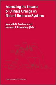 Assessing the Impacts of Climate Change on Natural Resource Systems - Kenneth D. Frederick (Editor), Norman J. Rosenberg (Editor)
