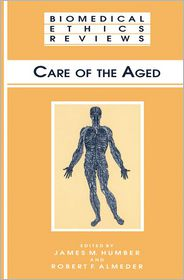 Care of the Aged - James M. Humber (Editor), Robert F. Almeder (Editor)
