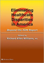 Eliminating Healthcare Disparities in America: Beyond the IOM Report - Richard Allen Williams (Editor)
