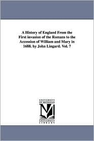 A History Of England From The First Invasion Of The Romans To The Accession Of William And Mary In 1688. By John Lingard. Vol. 7 - John Lingard