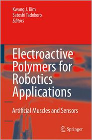 Electroactive Polymers for Robotic Applications: Artificial Muscles and Sensors - Kwang J. Kim (Editor), Satoshi Tadokoro (Editor)