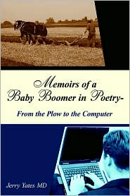 Memoirs of a Baby Boomer in Poetry-from the Plow to the Computer - Jerry Yates