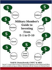 Military Member's Guide to Investing from E-1 to O-10 - Todd H. Domachowski