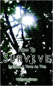 How to Survive in Such a Time As This - Marjorie Simon