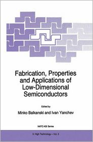 Fabrication, Properties and Applications of Low-Dimensional Semiconductors - M. Balkanski (Editor), Ivan Yanchev (Editor)