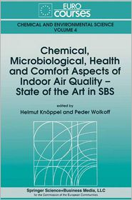 Chemical, Microbiological, Health and Comfort Aspects of Indoor Air Quality - State of the Art in SBS - Helmut Knoppel (Editor), Peder Wolkoff (Editor)
