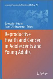 Reproductive Health and Cancer in Adolescents and Young Adults - Gwendolyn P Quinn (Editor), Susan T. Vadaparampil (Editor)