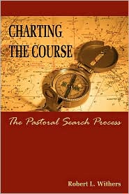 Charting the Course - the Pastoral Search Process - Robert Withers