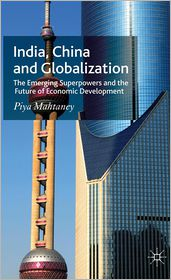 India, China and Globalization: The Emerging Superpowers and the Future of Economic Development - Piya Mahtaney