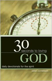 30 Seconds to Loving God: Daily Devotionals for the Spirit - Peter Cornelison
