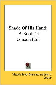 Shade of His Hand: A Book of Consolation - Victoria Booth Demarest, Foreword by John J. Coulter