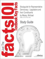 Studyguide for Representative Democracy: Legislators and Their Constituents by Mezey, Michael, ISBN 9780742547698 - Cram101 Textbook Reviews