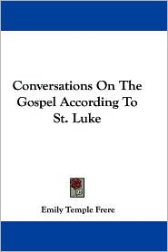 Conversations on the Gospel according to St Luke - Emily Temple Frere