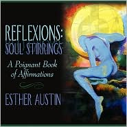 Reflexions: Soul Stirrings: A Poignant Book of Affirmations - Esther Austin