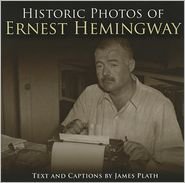 Historic Photos of Ernest Hemingway - James Plath