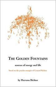The Golden Fountains: Sources of Energy and Life Based on the Psycho-Energetics of Conrad Richter - Harvena Richter