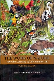 The Work of Nature: How the Diversity of Life Sustains Us - Yvonne Baskin, Abigail Rorer (Illustrator), Foreword by Paul R. Ehrlich, Preface by Harold A. Mooney, Preface by Jane Lubchenco