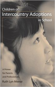 Children of Intercountry Adoptions in School: A Primer for Parents and Professionals - Ruth Lyn Meese