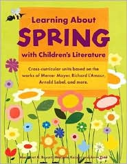 Learning about Spring with Children's Literature - Margaret A. Bryant, Marjorie Keiper, Anne Petit