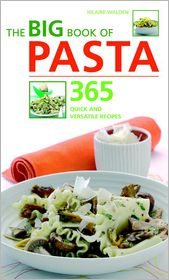 The Big Book of Pasta: 365 Quick and Versatile Recipes