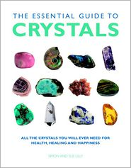 The Essential Guide to Crystals: All the Crystals You Will Ever Need for Health, Healing, and Happiness - Simon & Sue Lilly