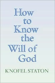 How to Know the Will of God - Knofel Staton