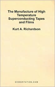 The Manufacture Of High Temperature Superconducting Tapes And Films - Kurt A. Richardson