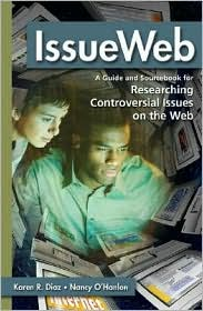 IssueWeb: A Guide and Sourcebook for Researching Controversial Issues on the Web - Karen R. Diaz, Nancy O'Hanlon