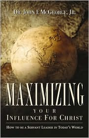 Maximizing Your Influence For Christ - Jr. Dr John F. Mcgeorge, Jr. Dr McGeorge