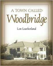 A Town Called Woodbridge - Lon Leatherland